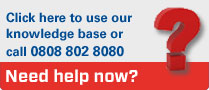 Click here to use our knowledge base or call 0808 802 8080